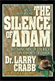 The Silence of Adam : Becoming Men of Courage in a World of Chaos (0310485304) by Crabb, Larry