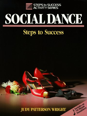Social Dance: Steps to Success (Steps to Success Activity Series), Judy Patterson Wright