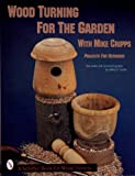Wood Turning for the Garden With Mike Cripps: Projects for Outdoors (Schiffer Book for Woodturners.) (0764300326) by Cripps, Mike