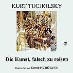 Die Kunst, falsch zu reisen   Kurt Tucholsky