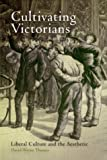 Cultivating Victorians: Liberal Culture and the Aesthetic