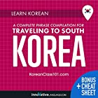 Learn Korean: A Complete Phrase Compilation for Traveling to South Korea Hörbuch von  Innovative Language Learning LLC Gesprochen von:  KoreanClass101.com