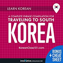 Learn Korean: A Complete Phrase Compilation for Traveling to South Korea | Livre audio Auteur(s) :  Innovative Language Learning LLC Narrateur(s) :  KoreanClass101.com