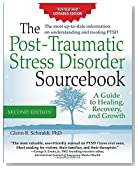 The Post-Traumatic Stress Disorder Sourcebook, Revised and Expanded Second Edition: A Guide to Healing, Recovery,  and Growth