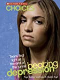 img - for Beating Depression: Teens Find Light at the End of the Tunnel (Scholastic Choices) book / textbook / text book