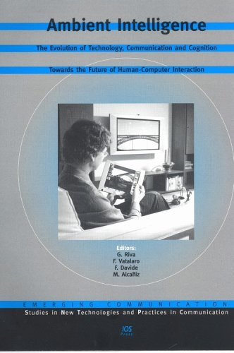 Ambient Intelligence:  The Evolution of Technology, Communication and Cognition Towards the Future of Human-Computer Interaction (Emerging Communication,) PDF