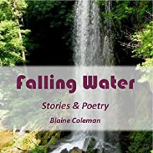 Falling Water: Stories & Poetry (       UNABRIDGED) by Blaine Coleman Narrated by Charles Kahlenberg