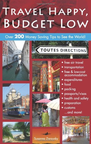 Travel Happy, Budget Low: Over 200 Money Saving Tips to See the World