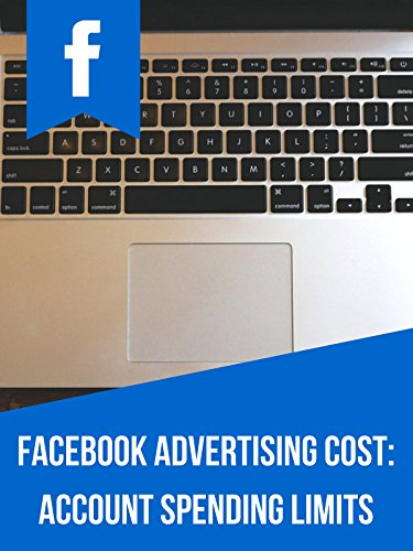Facebook Advertising Cost: Account Spending Limits
