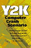 Y2K Computer Crash Scenario: What To Expect And How To Protect Your Assets, Your Credit, And Your Way Of Life