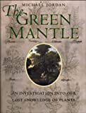 The Green Mantle: An Investigation Into Our Lost Knowledge of Plants (0304355895) by Jordan, Michael