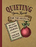 Quieting Your Heart for the Holidays: 30-Day Prayer Journal
