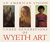 An American Vision - Three Generations of Wyeth Art (0821216562) by James H. Duff