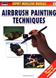 Airbrush Painting Techniques (Modelling Manuals)