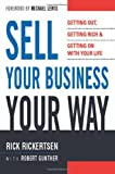 Sell Your Business Your Way: Getting Out, Getting Rich, and Getting on with Your Life