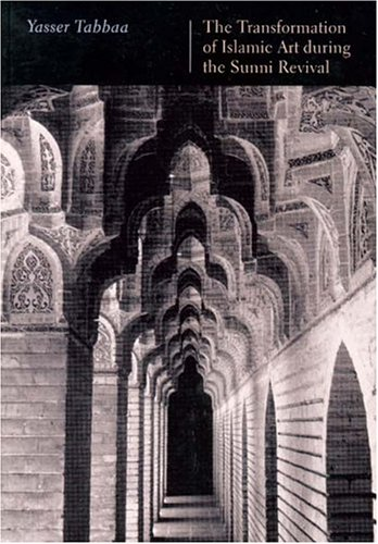 The Transformation of Islamic Art During the Sunni Revival (Publications on the Near East)