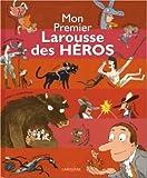 echange, troc Françoise de Guibert - Mon Premier Larousse des héros
