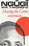 Moving the Centre: Struggle for Cultural Freedoms (0852555318) by Ngugi wa Thiong'o