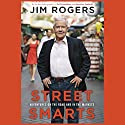 Street Smarts: Adventures on the Road and in the Markets (       UNABRIDGED) by Jim Rogers Narrated by Michael Bybee