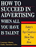 How to Succeed in Advertising When All You Have Is Talent: Todays Top Creatives Show You How (Careers for You)