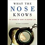 What the Nose Knows: The Science of Scent in Everyday Life | Avery Gilbert