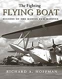 Roald Hoffmann Fighting Flying Boat: History of the Martin Pbm Mariner