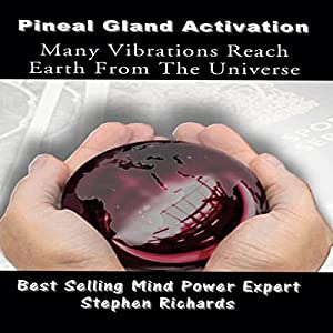 Pineal Gland Activation: Many Vibrations Reach Earth from the Universe Audiobook