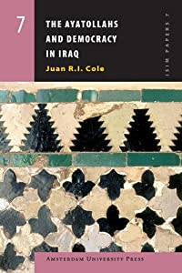The Ayatollahs and Democracy in Iraq (Amsterdam University Press - ISIM Papers series) by Juan Cole