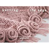 Knitting Over The Edge: Unique Ribs · Cords · Appliques · Color · Eclectic - The Second Essential Collection of Decorative Borders