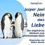 Nein aus Liebe: Klare Eltern - starke Kinder | Jesper Juul