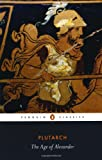 The Age of Alexander (Penguin Classics) (0140449353) by Plutarch