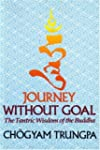 Journey Without Goal: The Tantric Wis...
