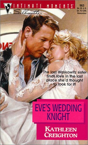Eve's Wedding Knight: The Sisters Waskowitz (Silhouette Intimate Moments, 963), Kathleen Creighton