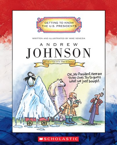 Andrew Johnson: Seventeenth President 1865-1869 (Getting to Know the U.S. Presidents)