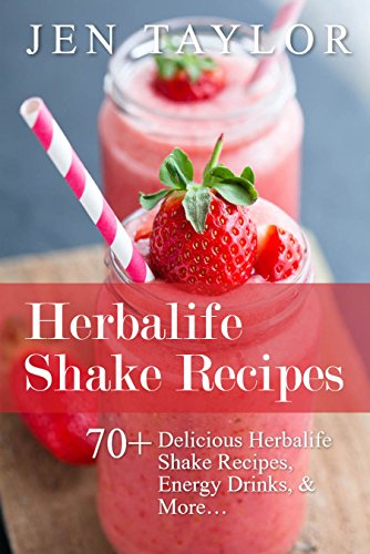 Herbalife Shake Recipes: 70+ Delicious Herbalife Shake Recipes, Energy Drinks, & More...