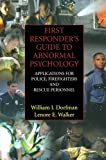 First Responders Guide to Abnormal Psychology: Applications for Police, Firefighters and Rescue Personnel