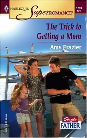 The Trick to Getting a Mom: Single Father (Harlequin Superromance No. 1269), AMY FRAZIER
