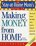 Liz Folger The Stay-At-Home Mom's Guide To Making Money From Home, Revised 2nd Edition: Ch BOOK:PAPERBACK