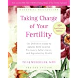 Taking Charge Of Your Fertility 10th Anniversary Edition: The Definitive Guide to Natural Birth Control, Pregnancy Achievement, and Reproductive Healthby Toni Weschler