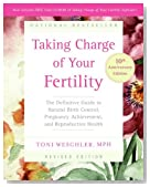 Taking Charge of Your Fertility, 10th Anniversary Edition: The Definitive Guide to Natural Birth Control, Pregnancy Achievement, and Reproductive Health