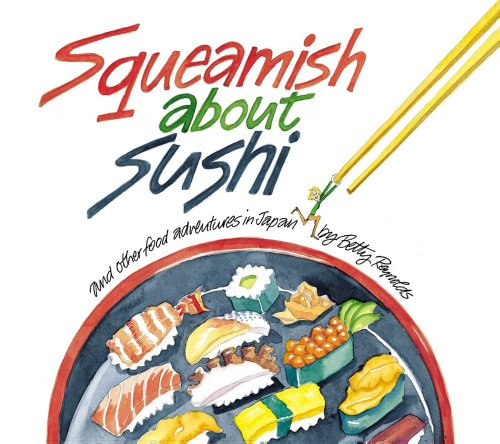 Squeamish About Sushi: And other Food Adventures in Japan by Betty Reynolds