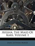 Ayesha, The Maid Of Kars, Volume 1