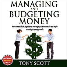 Managing and Budgeting Money: How to Easily Budget and Manage Your Money in a Simple Step-by-Step Approach (       UNABRIDGED) by Tony Scott Narrated by Amanda Smith