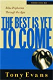 The Best is Yet to Come: Bible Prophecies Throughout the Ages (Understanding God Series) (0802448569) by Evans, Tony