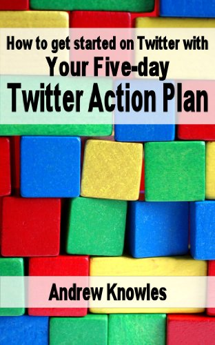 How to get started on Twitter with Your Five-day Twitter Action Plan