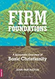 Firm Foundations: A Systematic Overview of Basic Christianity (1907505016) by Partington, John