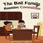 The Bell Family Reunion Committee   Emmanuel Sullivan