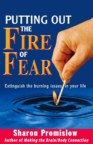 Putting Out the Fire of Fear: Extinguish the Burning Issues in Your Life