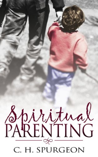 Spiritual Parenting, C H Spurgeon