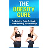 The Obesity Cure: The Definitive Guide To Healthy Cure For Obesity And Overweight ~ Marjan Bazalac M.D.